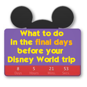 What to do in the days leading up to your WDW trip   PREP017 from WDWPrepSchool.com