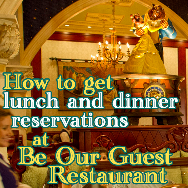 How to get lunch and dinner reservations at Be Our Guest Restaurant from WDWPrepSchool.com
