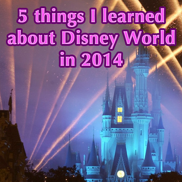 5 things I learned about WDW in 2014   PREP070 from WDWPrepSchool.com