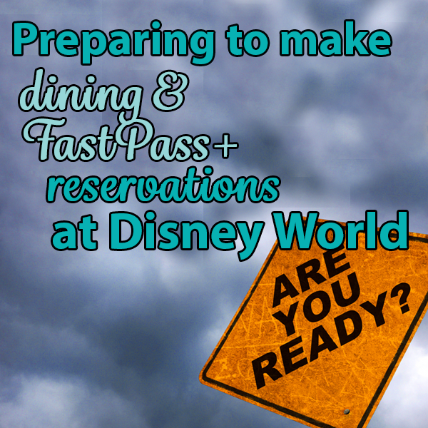 How to prepare for dining and FastPass+ reservations   PREP065 from WDWPrepSchool.com